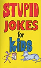Stupid Jokes for Kids by Michael Kilgarriff