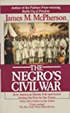 McPherson, James M.: The Negro's Civil War: How American Blacks Felt and Acted During the War for the Union