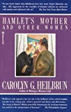 Heilbrun, Carolyn G.: Hamlet's Mother and Other Women