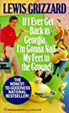 Grizzard, Lewis: If I Ever Get Back to Georgia, I'm Gonna Nail My Feet to the Ground