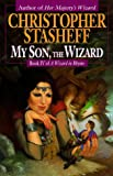 Stasheff, Christopher: My Son, the Wizard