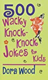 Wood, Dora: 500 Wacky Knock-Knock Jokes