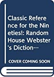 [???]: Classic Reference for the Nineties!: Random House Webster's Dictionary/Random House Thesaurus