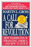 Gross, Martin L.: A Call for Revolution: How Washington Is Strangling America - and How to Stop It