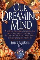 Our Dreaming Mind by Robert Van De Castle