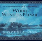 Anderson, Joan Wester: Where Wonders Prevail : True Accounts That Bear Witness to the Existence of Heaven
