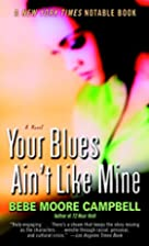 Your Blues Ain't Like Mine by Bebe Moore…