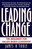 O'Toole, James: Leading Change: The Argument for Values-Based Leadership