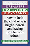 Palladino, Lucy Jo: Dreamers, Discoverers, and Dynamos: How to Help the Child Who Is Bright, Bored, and Having Problems in School