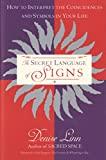 Linn, Denise: The Secret Language of Signs: How to Interpret the Coincidences and Symbols in Your Life