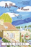Barry, Ann: At Home in France: Tales of an American and Her House Abroad