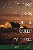 During the Reign of the Queen of Persia by…