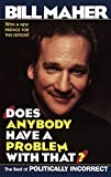 Maher, Bill: Does Anybody Have a Problem With That?: Politically Incorrect's Greatest Hits
