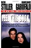 Stiller, Ben: Feel This Book : An Essential Guide to Self-Empowerment, Spiritual Supremacy, and Sexual Satisfaction