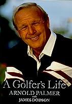 A Golfer's Life by Arnold Palmer