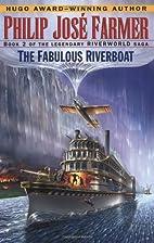 The Fabulous Riverboat (Riverworld Saga,…