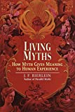 Bierlein, J.F.: Living Myths: How Myth Gives Meaning to Human Experience