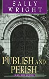 Wright, Sally S.: Publish and Perish