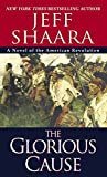 Shaara, Jeff: The Glorious Cause: A Novel of the American Revolution
