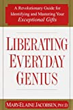 Jacobsen, Mary-Elaine: Liberating Everyday Genius : A Revolutionary Guide for Identifying and Mastering Your Exceptional Gifts