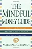 Glickman, Marshall: The Mindful Money Guide : Creating Harmony Between Your Values and Your Finances