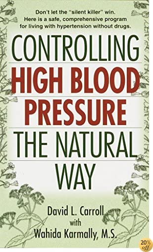 Controlling High Blood Pressure the Natural Way: Don't Let the Silent Killer Win