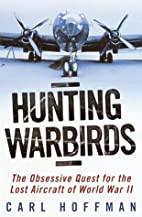 Hunting Warbirds: The Obsessive Quest for…