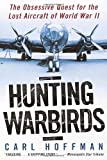Hoffman, Carl: Hunting Warbirds : The Obsessive Quest for the Lost Aircraft of World War II
