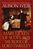 Weir, Alison: Mary, Queen of Scots and the Murder of Lord Darnley