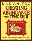 Too, Lillian: Creating Abundance with Feng Shui