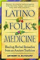 Latino Folk Medicine: Healing Herbal…