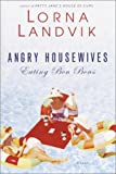 Landvik, Lorna: Angry Housewives Eating Bon Bons