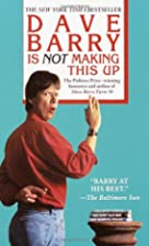 Dave Barry Is Not Making This Up by Dave…