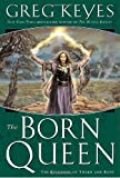 Keyes, Greg: The Born Queen (Kingdoms of Thorn and Bone, Book 4)