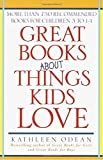 Odean, Kathleen: Great Books about Things Kids Love: More Than 750 Recommended Books for Children 3 to 14