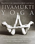 Jivamukti Yoga: Practices for Liberating…