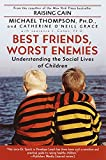 Thompson, Michael: Best Friends, Worst Enemies: Understanding the Social Lives of Children