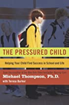 The Pressured Child : Helping Your Child…
