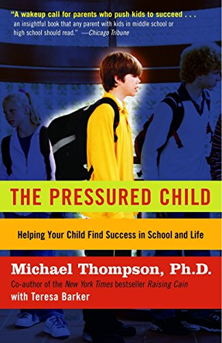 the-pressured-child-freeing-our-kids-from-performance-overdrive-and-helping-them-find-success-in-school-and-life