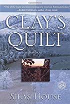 Clay's Quilt by Silas House