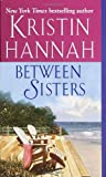 Kristin Hannah: Between Sisters