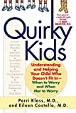 Klass, Perri: Quirky Kids: Understanding and Helping Your Child Who Doesn't Fit in- When to Worry and When Not to Worry