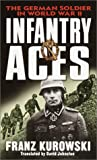 Kurowski, Franz: Infantry Aces : The German Wehrmacht in World War II