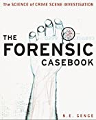The Forensic Casebook: The Science of Crime…