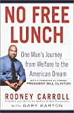 Carroll, Rodney: No Free Lunch : One Man's Journey from Welfare to the American Dream