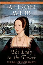 The Lady in the Tower: Anne Boleyn by Alison…