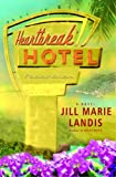 Landis, Jill Marie: Heartbreak Hotel: A Novel (Twilight Cove Trilogy)