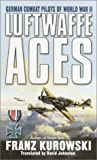 Franz Kurowski: Luftwaffe Aces: German Combat Pilots of WW II