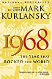 Kurlansky, Mark: 1968: The Year That Rocked The World