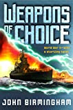 Birmingham, John: Weapons of Choice: World War II With a Startling Twist